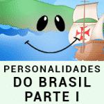 Personalidades da História do Brasil – Parte I